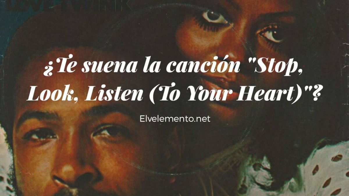 "¿Te suena la canción ""Stop, Look, Listen (To Your Heart)""?"